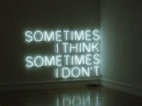Sometimes I think, sometimes I don't   Neon words