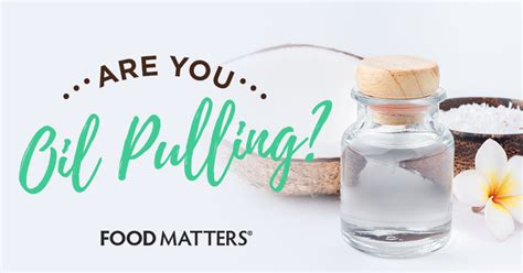10 Reasons to Start Oil Pulling   FOOD MATTERS®