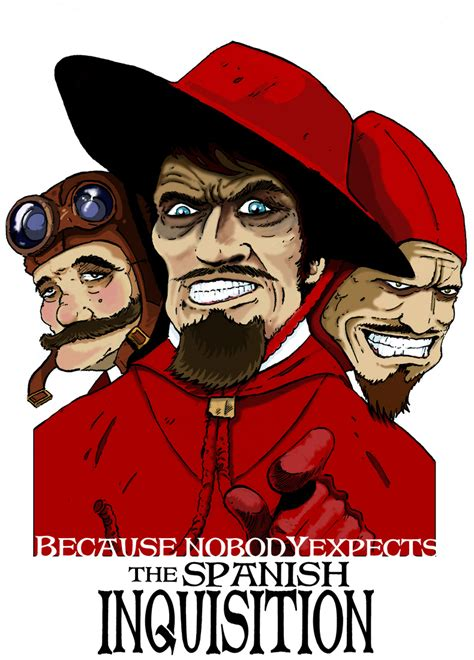 Because Nobody Expects The Spanish Inquisition